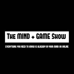 The MIND + GAME Show